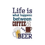 Life is what Happens Between Coffee and Beer