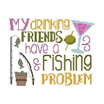 My Drinking Friends have a Fishing Problem - (Cross Stitch)