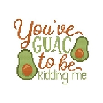 You've Guac to be Kidding Me - (Cross Stitch)