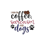 I Run on Coffee, Sarcasm and Dogs