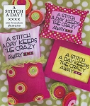 A Stitch A Day Keeps the Crazy Away!