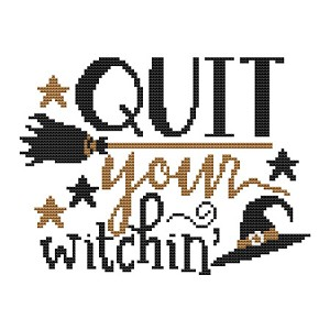 Quit Your Witchin' - (Cross Stitch)