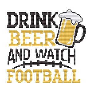 Drink Beer and Watch Football - (Cross Stitch)