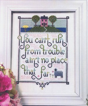 Can't Run From Trouble - (Cross Stitch)